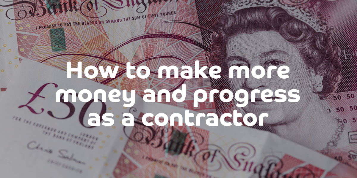 How to make more money and progress working as a contractor