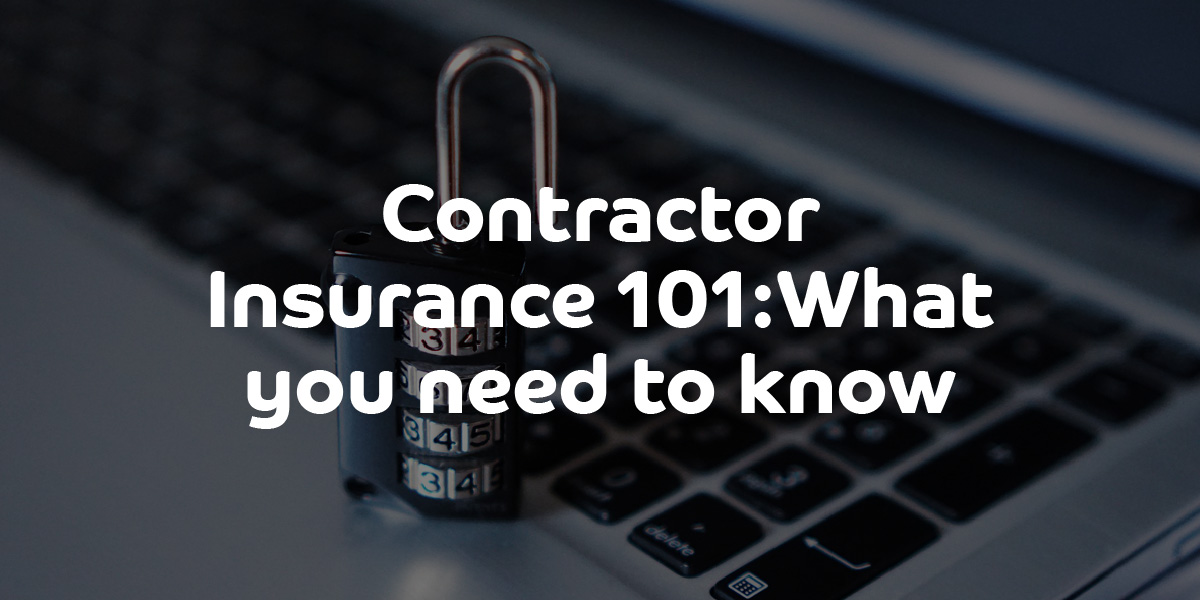 Contractor Insurance 101: What you need to know