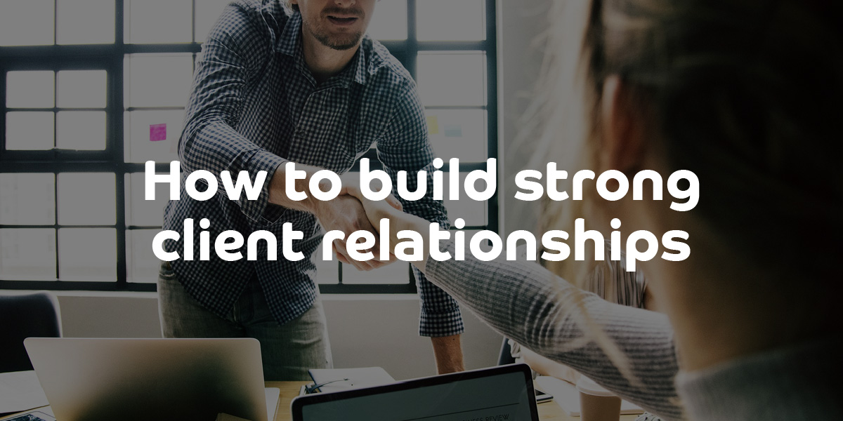 How to build strong client relationships - ContractingWISE