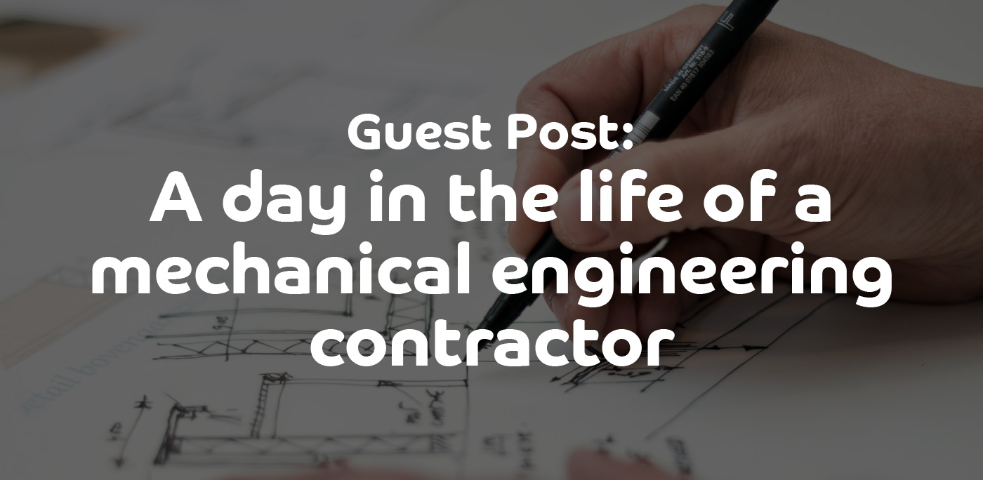 Contracting Career Insight: A day in the life of a mechanical engineering contractor - ContractingWISE