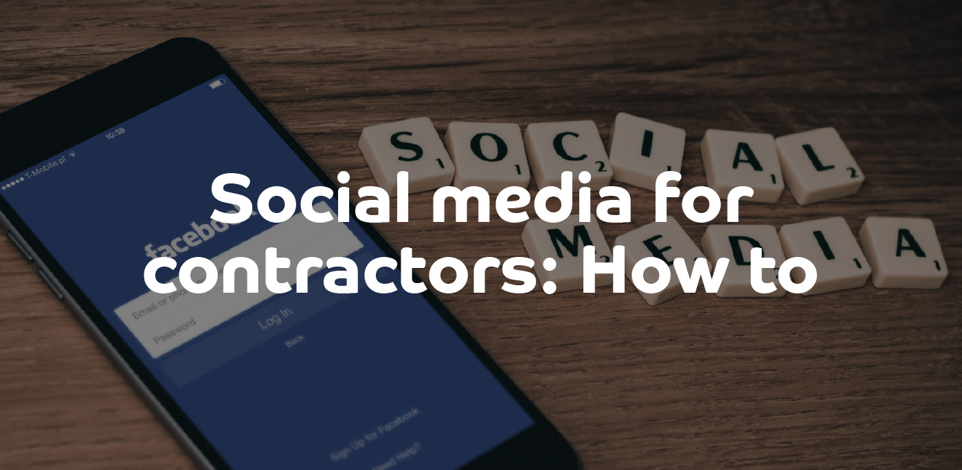 Social media for contractors: How to | ContractingWISE