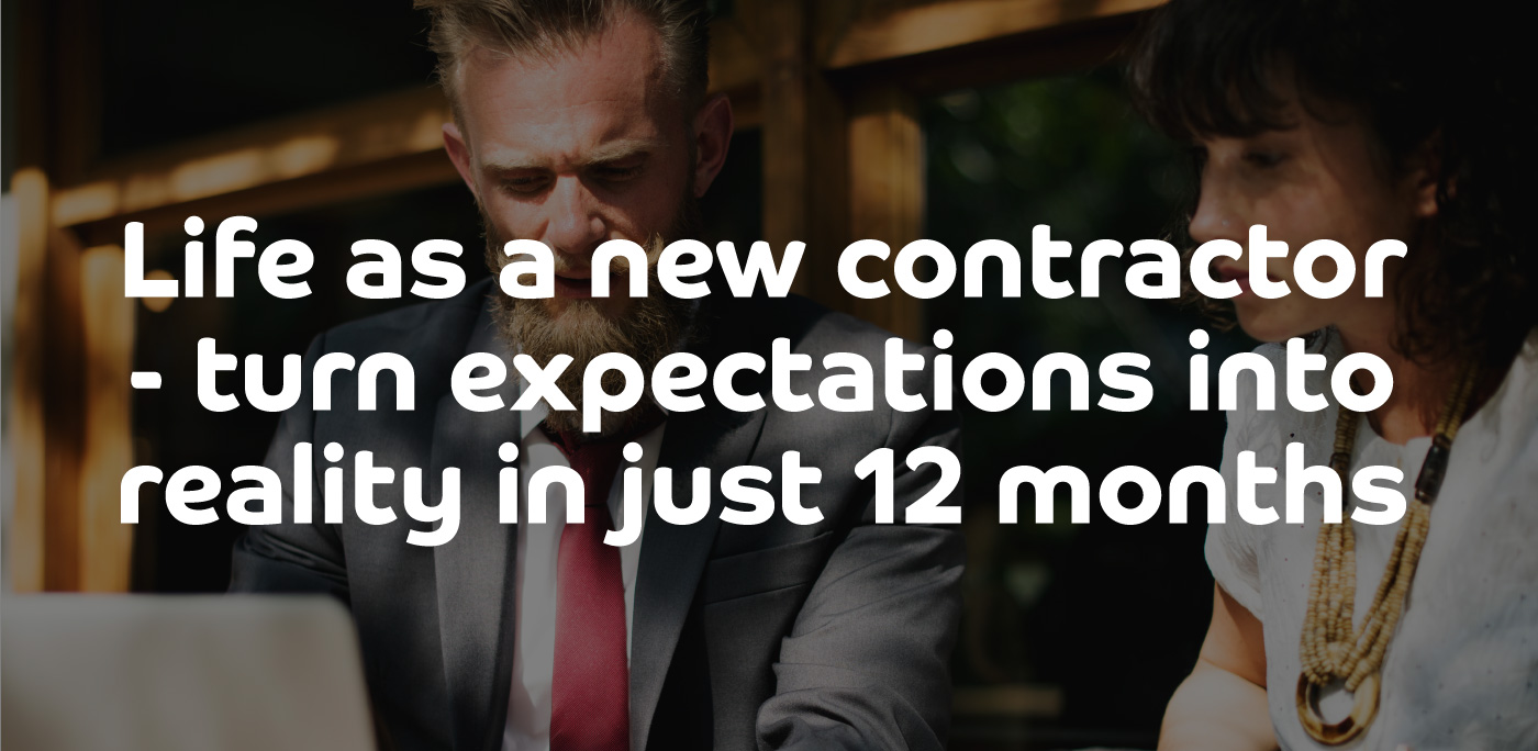 Life as a new contractor - turn expectations into reality in just 12 months | ContractingWISE