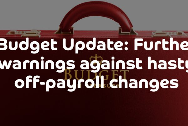 Budget Update: Further warnings against hasty off-payroll changes