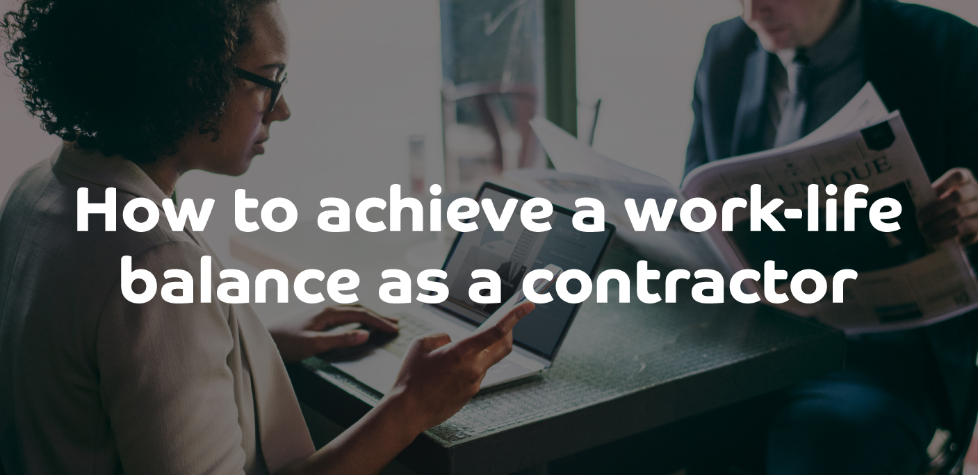 How to achieve a work-life balance as a contractor