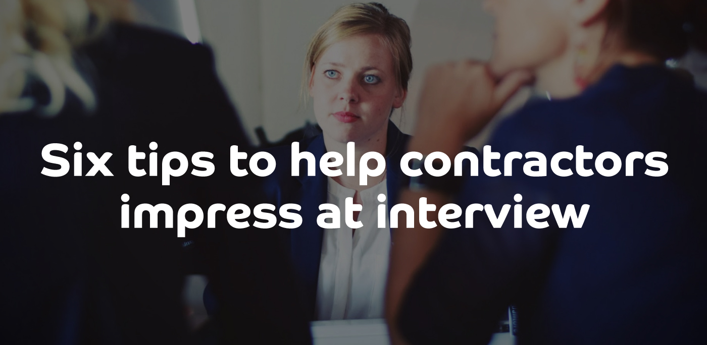 Six tips to help contractors impress at interview