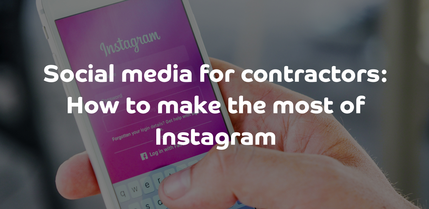 Social media for contractors: How to make the most of Instagram