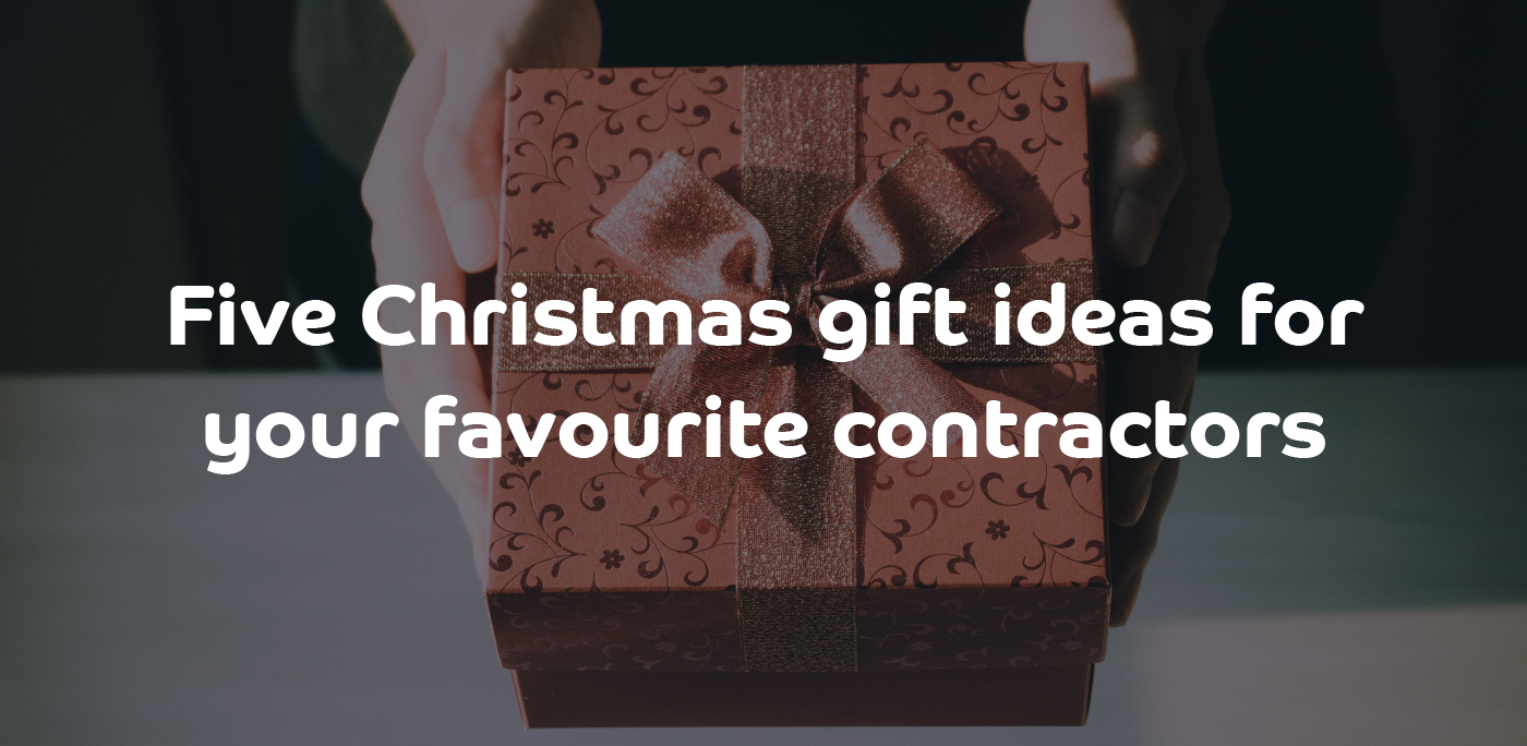 Five Christmas gift ideas for your favourite contractors
