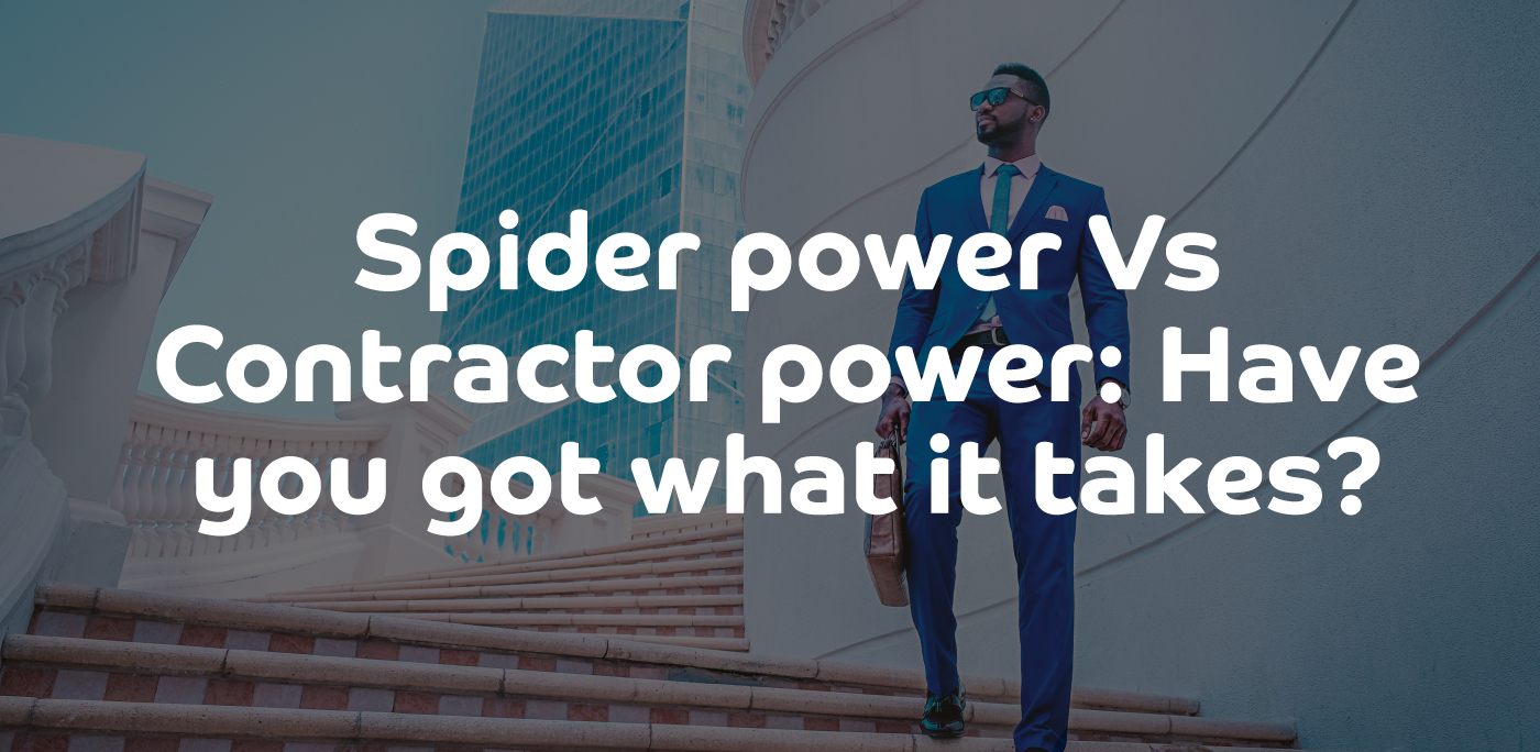 Spider power Vs Contractor power: Have you got what it takes?