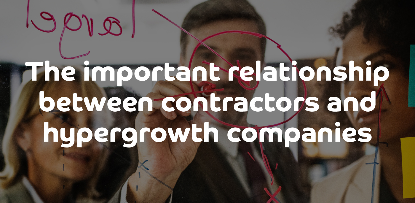 The important relationship between contractors and hypergrowth companies