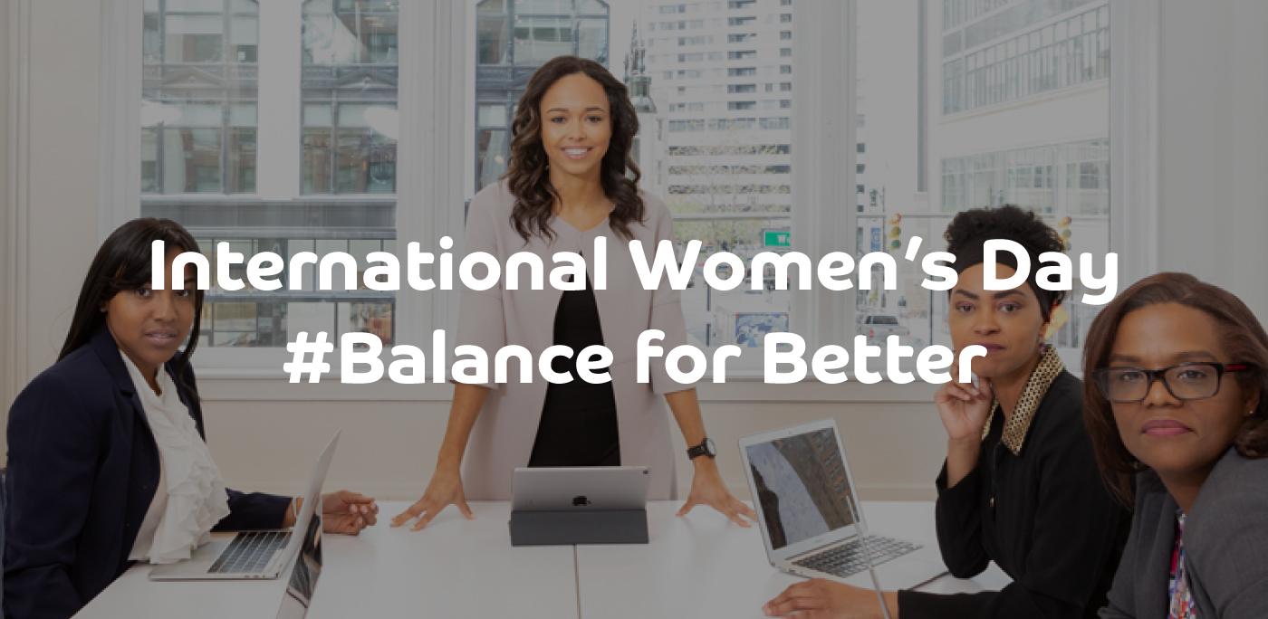 International Women's Day: #Balance for Better