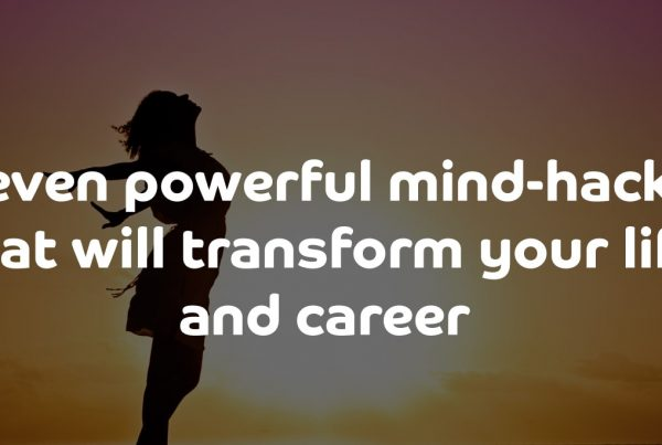 Seven powerful mind-hacks that will transform your life and career
